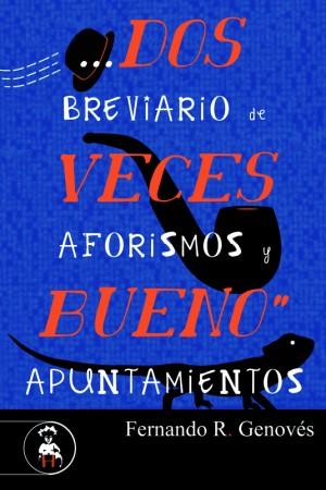 Dos veces bueno. Breviario de aforismos y apuntamientos – Fernando R. Genovés