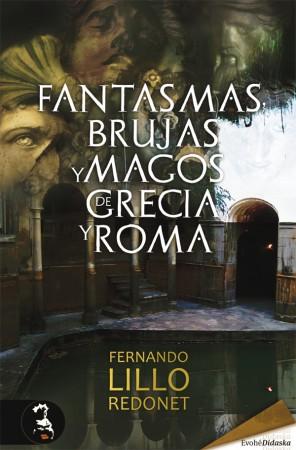 Fantasmas, brujas y magos de Grecia y Roma – Fernando Lillo Redonet