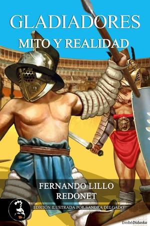 Gladiadores. Mito y realidad – Fernando Lillo Redonet