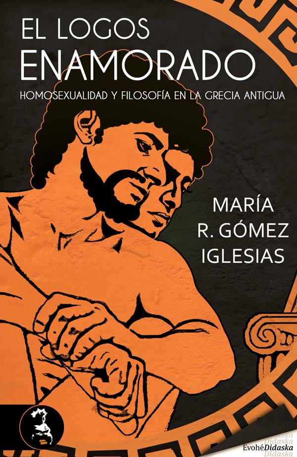 El logos enamorado, homosexualidad y filosofía en la Grecia antigua – María R. Gómez Iglesias