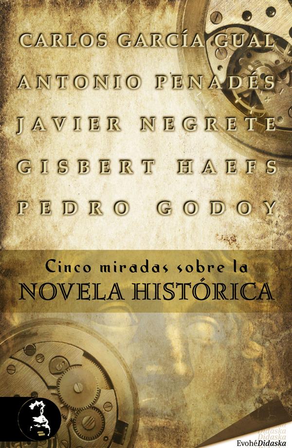 Cinco miradas sobre la novela histórica – Carlos García Gual · Gisbert Haefs · Javier Negrete · Pedro Godoy · Antonio Penadés