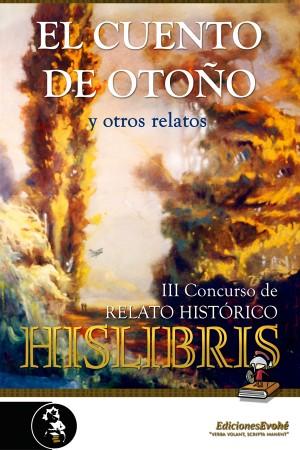 El cuento de otoño y otros (III Concurso de relato histórico Hislibris) – Mª José Galván et al.