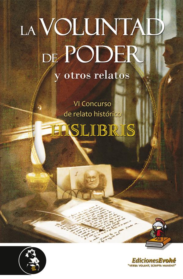 La voluntad de poder y otros relatos (VI Premio de Hislibris) – Luis Villalón et al.