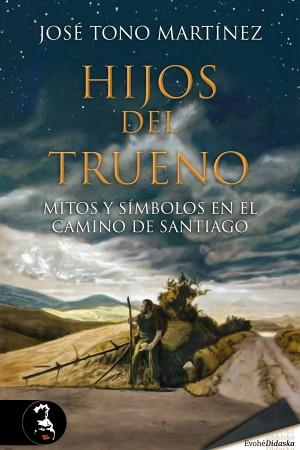 Hijos del trueno. Mitos y símbolos en el Camino de Santiago – José Tono Martínez