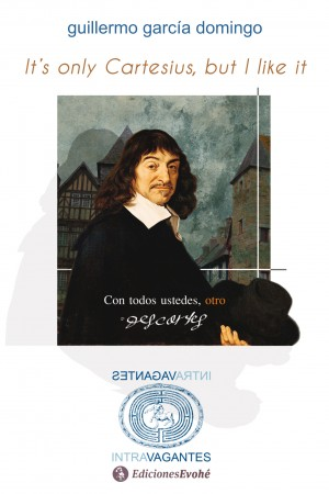 It´s only Cartesius but I like it (Con todos ustedes, otro Descartes) – Guillermo García Domingo