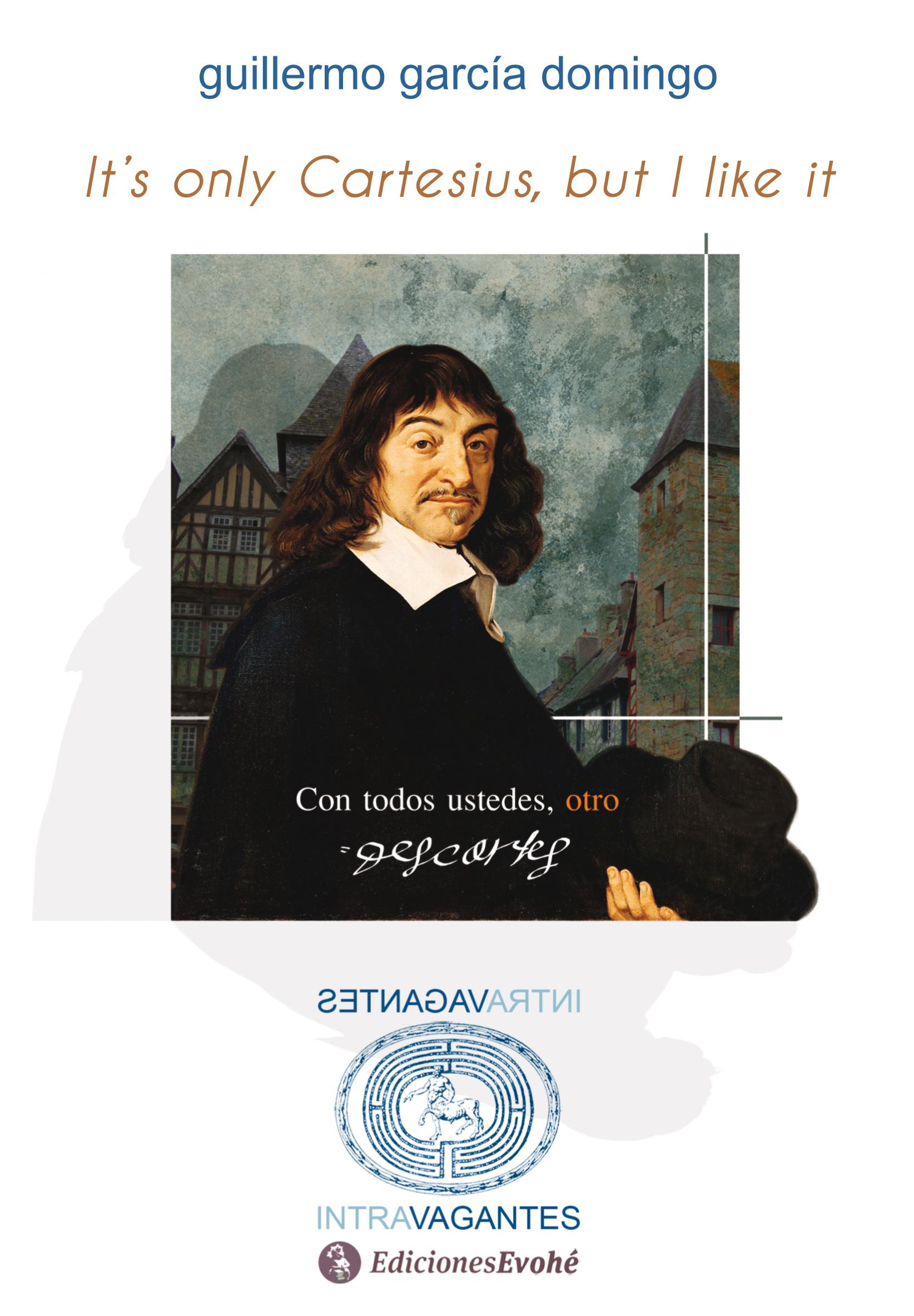 It´s only Cartesius but I like it (Con todos ustedes, otro Descartes) – Guillermo García Domingo