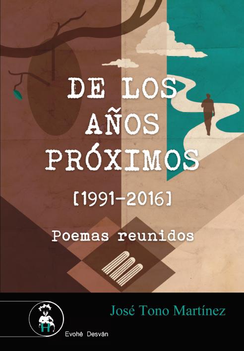 De los años próximos [1991-2016] -Poemas Reunidos- – José Tono Martínez