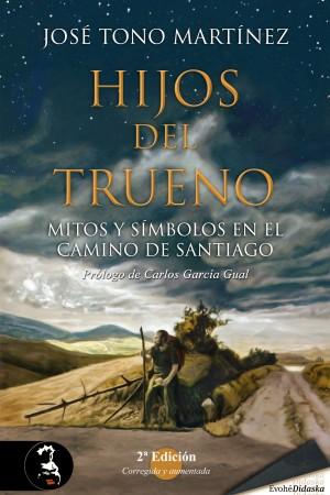 Hijos del trueno. Mitos y símbolos en el Camino de Santiago, 2ª Edición (corregida y aumentada) – José Tono Martínez