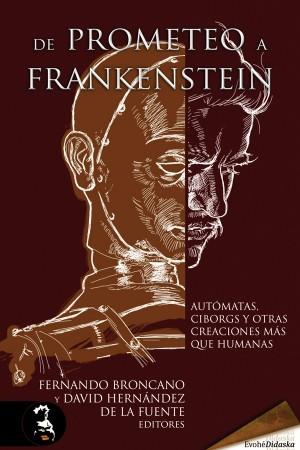 De Prometeo a Frankenstein. Autómatas, ciborgs y otras criaturas más que humanas – VVAA