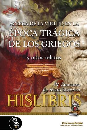 Acerca de la virtud en la época trágica de los griegos y otros relatos (IV Premio de Hislibris) – Luis Villalón et al.