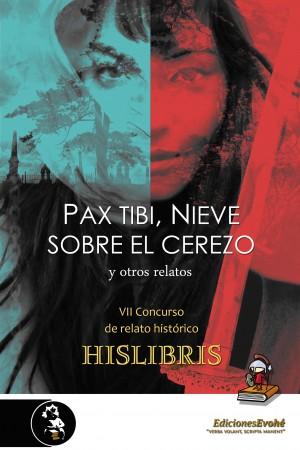 Pax tibi, Nieve sobre el cerezo y otros relatos (VII Premio de Hislibris) – VV. AA.