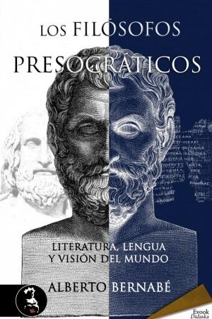 Los filósofos presocráticos. Literatura, lengua y visión del mundo – Alberto Bernabé