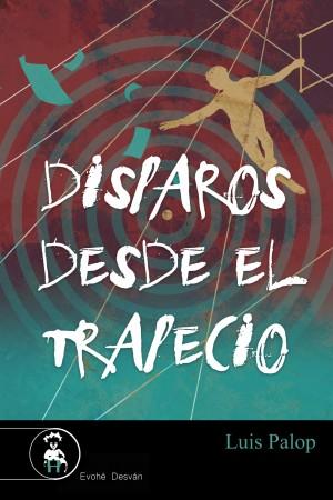 Disparos desde el trapecio – Luis Palop