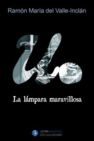 La lámpara maravillosa – R. Mª. del Valle-Inclán / Poética de una matemática celeste – Juan José Martín Ramos