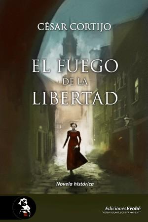 El fuego de la libertad – César Cortijo