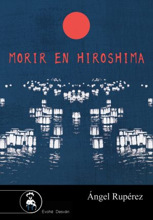 Morir en Hiroshima – Ángel Rupérez