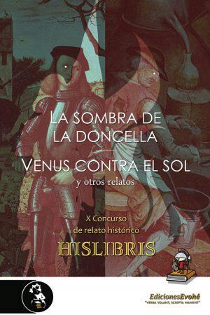 La sombra de la doncella, Venus contra el Sol, y otros relatos (X Concurso Hislibris) – VVAA