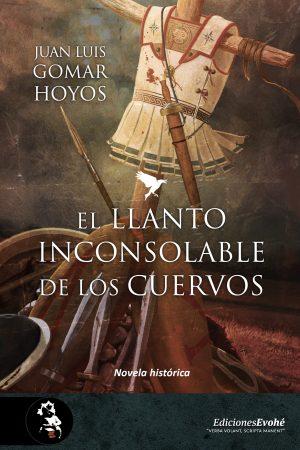 El llanto inconsolable de los cuervos – Juan Luis Gomar Hoyos
