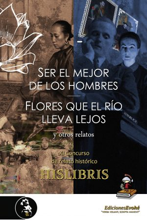Ser el mejor de los hombres, Flores que el río lleva lejos, y otros relatos (XI Concurso Hislibris) – VVAA
