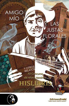 Amigo mío, Las justas florales y otros relatos (XII Concurso Hislibris) – VVAA