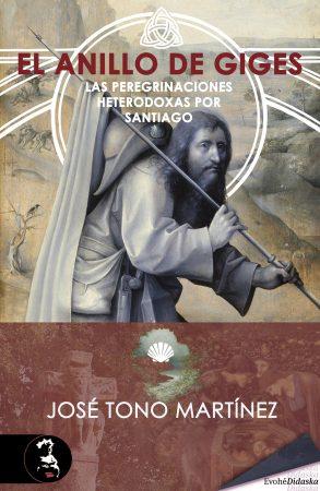El anillo de Giges. Las peregrinaciones heterodoxas por Santiago – José Tono Martínez