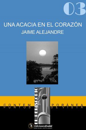 UNA ACACIA EN EL CORAZÓN – Jaime Alejandre